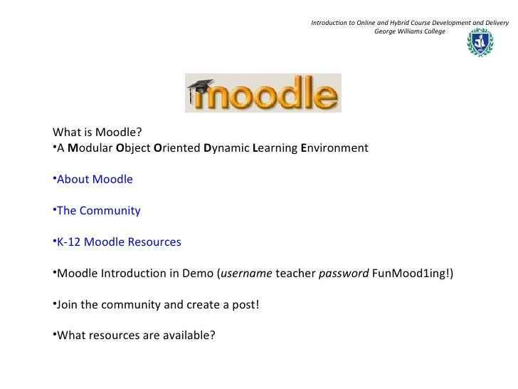 Introduction to Online and Hybrid Course Development and Delivery George Williams College <ul><li>What is Moodle? </li></u...