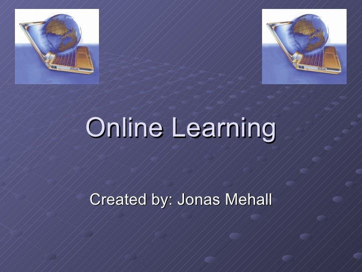 Online Learning Created by: Jonas Mehall