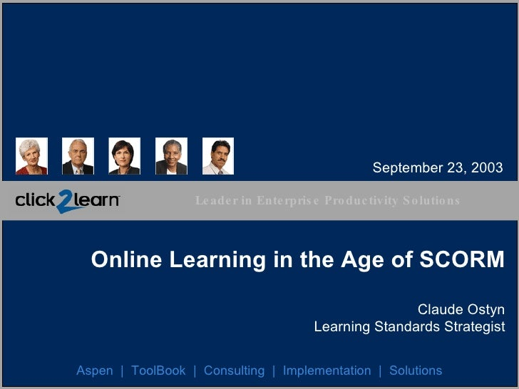 Online Learning in the Age of SCORM Claude Ostyn Learning Standards Strategist Aspen  |  ToolBook  |  Consulting  |  Imple...