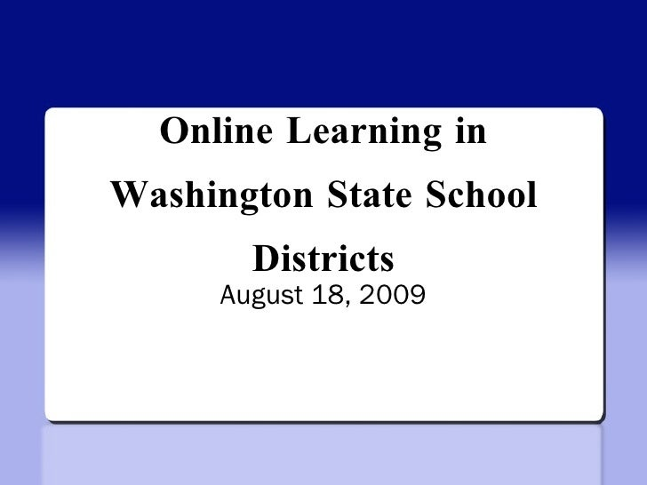Online Learning in Washington State School Districts August 18, 2009