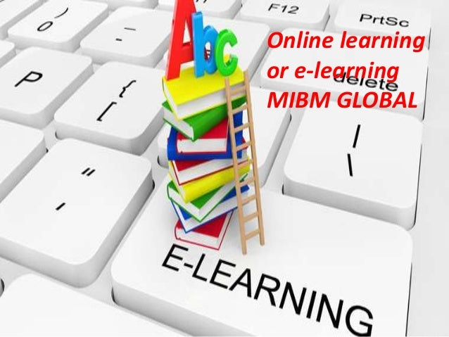Online learning or e-learning MIBM GLOBAL