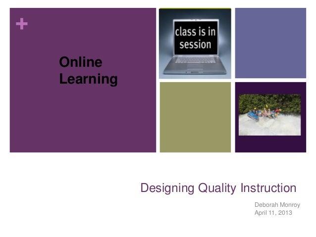 + Online Learning  Designing Quality Instruction Deborah Monroy April 11, 2013