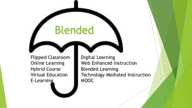 What is blending? Blended Learning is an approach to learning and teaching which combines and aligns learning undertaken i...