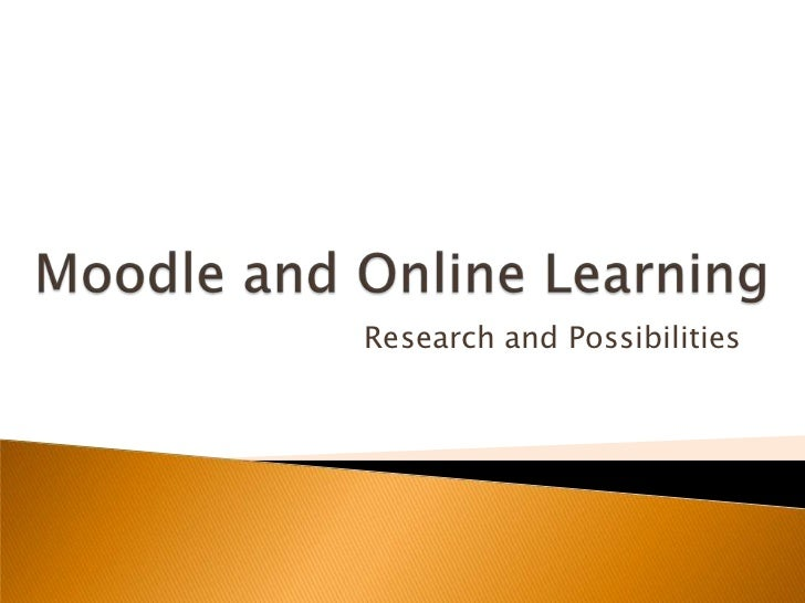 Moodle and Online Learning<br />Research and Possibilities<br />