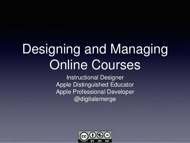 Designing and Managing Online Courses Instructional Designer Apple Distinguished Educator Apple Professional Developer @di...