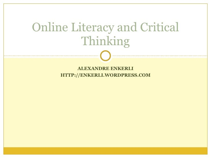 ALEXANDRE ENKERLI HTTP://ENKERLI.WORDPRESS.COM Online Literacy and Critical Thinking