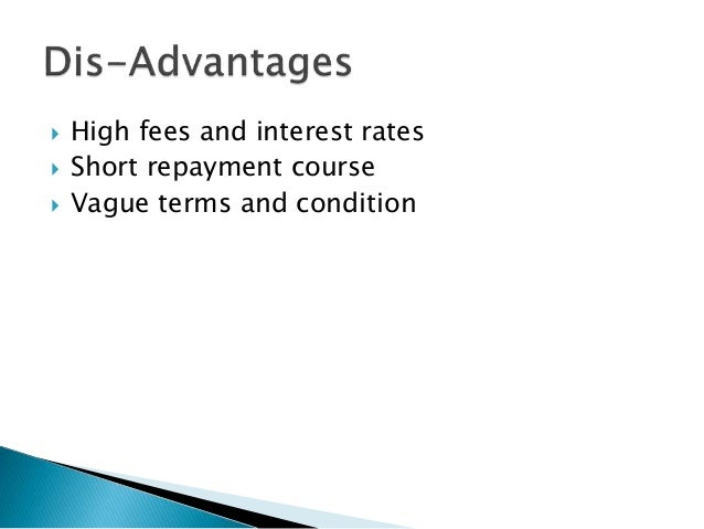  High fees and interest rates  Short repayment course  Vague terms and condition