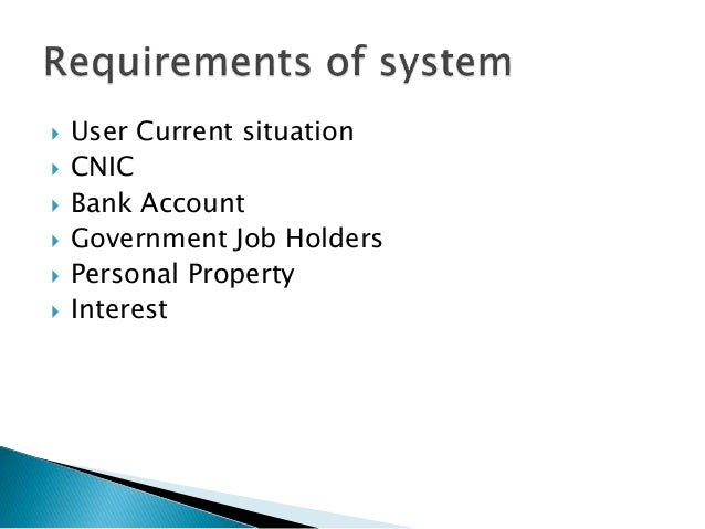  User Current situation  CNIC  Bank Account  Government Job Holders  Personal Property  Interest