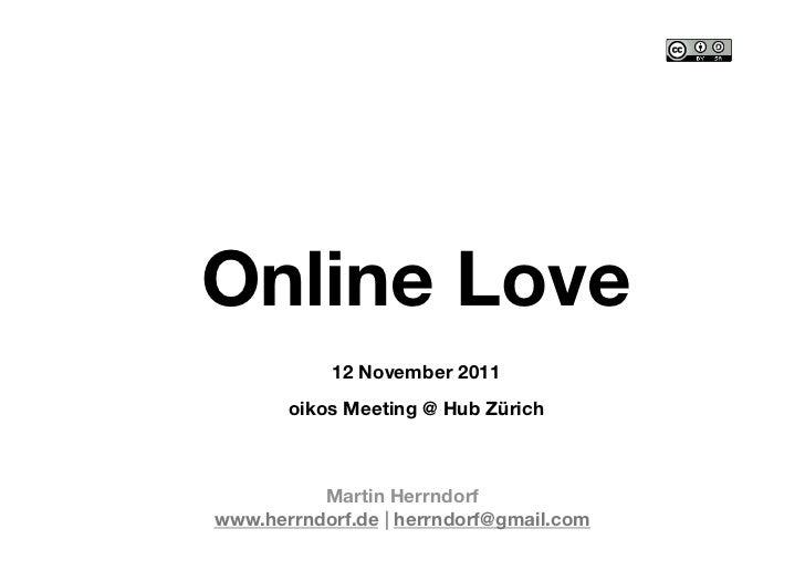 "Online Love           12 November 2011""       oikos Meeting @ Hub Zürich          Martin Herrndorf""www.herrndorf.de   herr..."