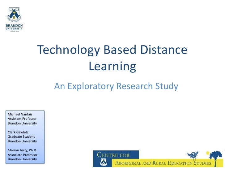 Technology Based Distance Learning<br />An Exploratory Research Study<br />Michael NantaisAssistant ProfessorBrandon Unive...