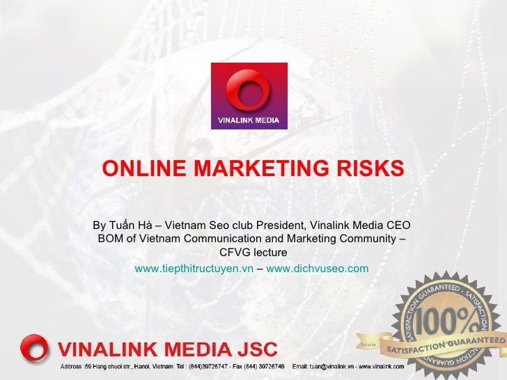 ONLINE MARKETING RISKSBy Tuấn Hà – Vietnam Seo club President, Vinalink Media CEO BOM of Vietnam Communication and Marketi...