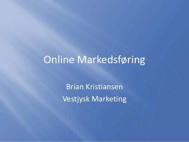 Online MarkedsføringBrian KristiansenVestjysk Marketing