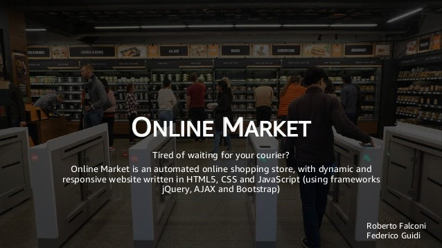 ONLINE MARKET Tired of waiting for your courier? Online Market is an automated online shopping store, with dynamic and res...