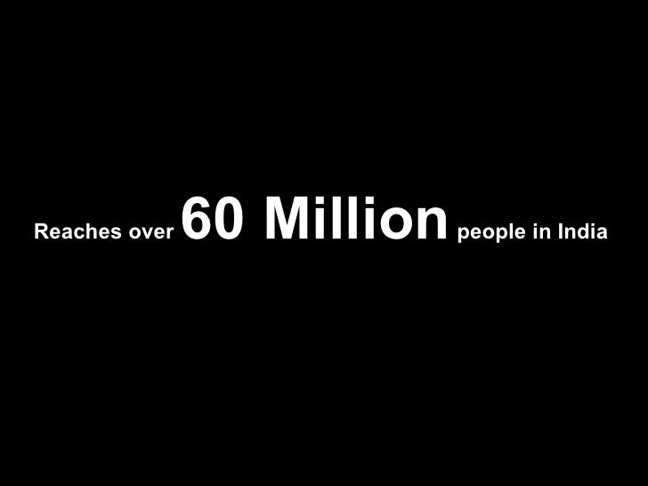 Reaches over  60 Million  people in India