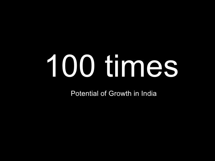 100 times Potential of Growth in India