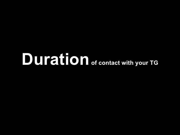 Duration  of contact with your TG