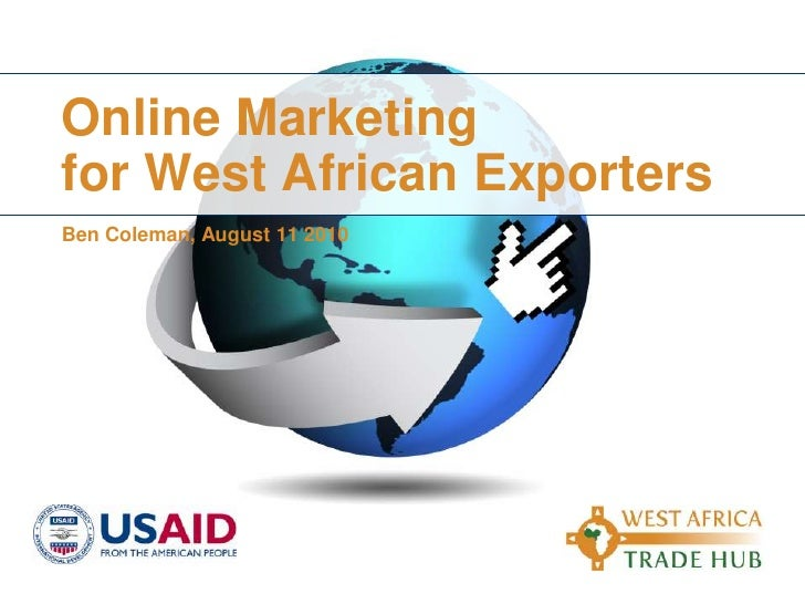 Online Marketingfor West African ExportersBen Coleman, August 11 2010<br />