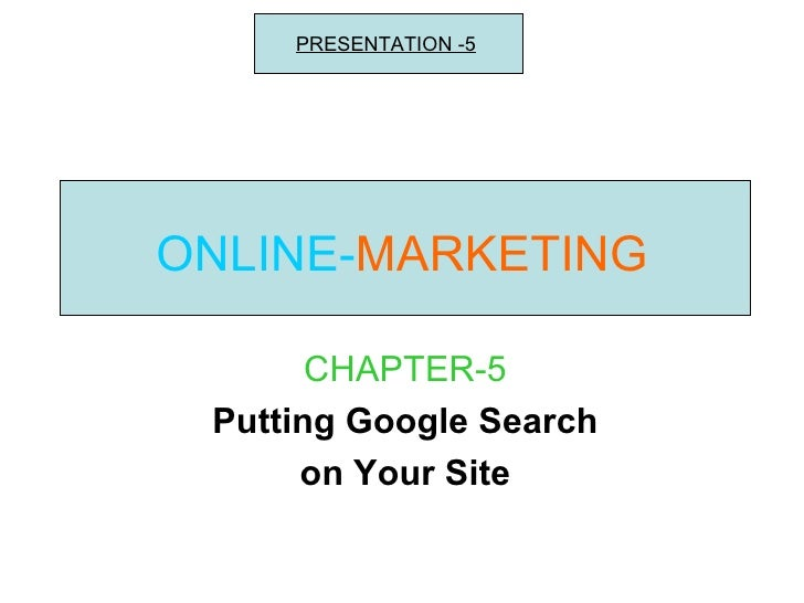 ONLINE- MARKETING CHAPTER-5 Putting Google Search on Your Site PRESENTATION -5