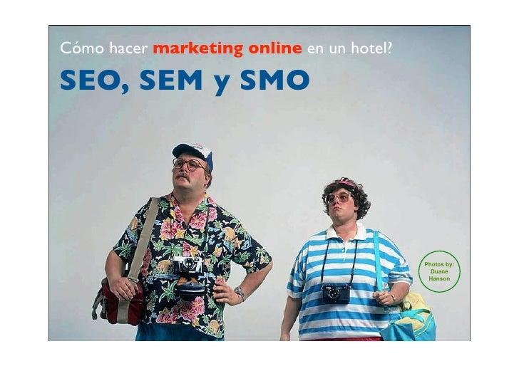 Cómo hacer marketing online en un hotel?  SEO, SEM y SMO                                                Photos by:        ...