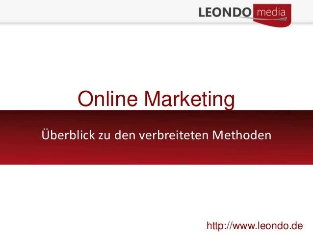 Online MarketingÜberblick zu den verbreiteten Methodenhttp://www.leondo.de