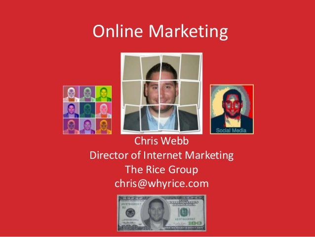Online Marketing  Chris Webb Director of Internet Marketing The Rice Group chris@whyrice.com