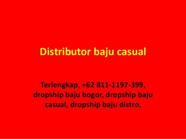 Distributor baju casual Terlengkap, +62 811-1197-399, dropship baju bogor, dropship baju casual, dropship baju distro,