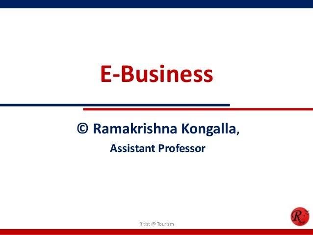 E-Business© Ramakrishna Kongalla,Assistant ProfessorRtist @ Tourism