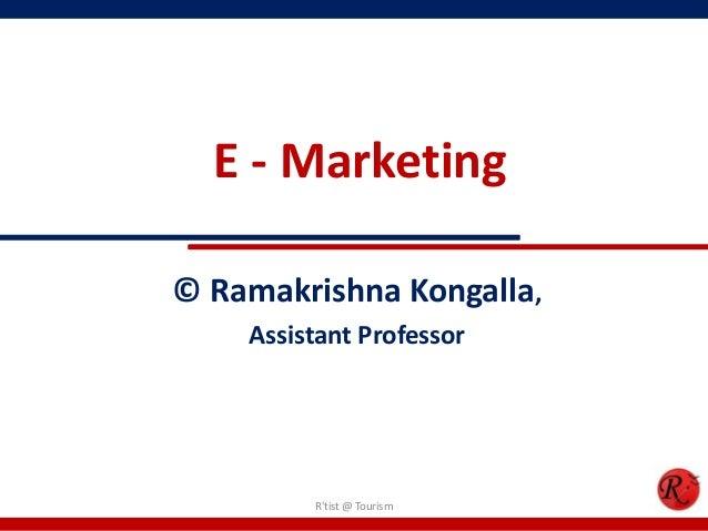 E - Marketing© Ramakrishna Kongalla,Assistant ProfessorRtist @ Tourism