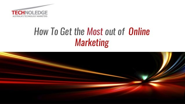 Read more on our blog How To Get the Most out of Online Marketing