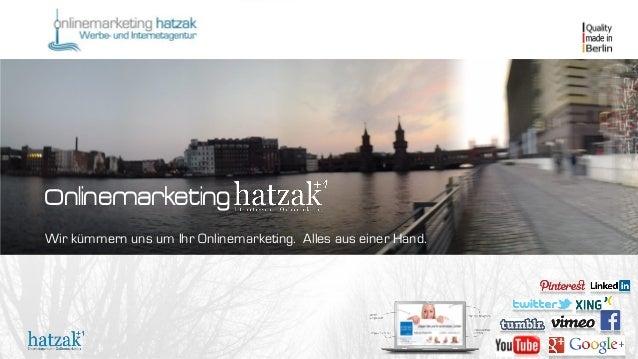 Onlinemarketing Wir kümmern uns um Ihr Onlinemarketing. Alles aus einer Hand.