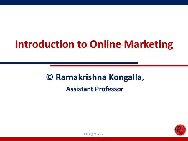 Introduction to Online Marketing© Ramakrishna Kongalla,Assistant ProfessorRtist @ Tourism