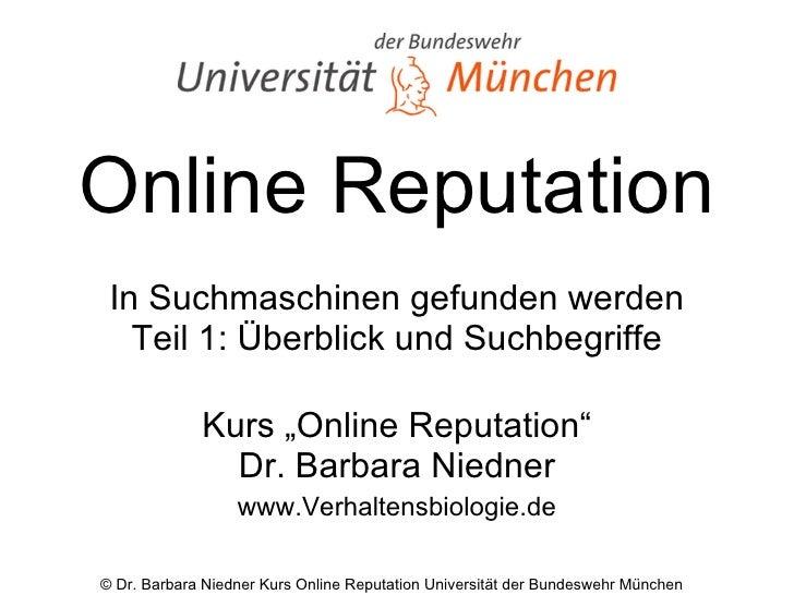 """Online Reputation In Suchmaschinen gefunden werden Teil 1: Überblick und Suchbegriffe Kurs """"Online Reputation"""" Dr. Barbara..."""