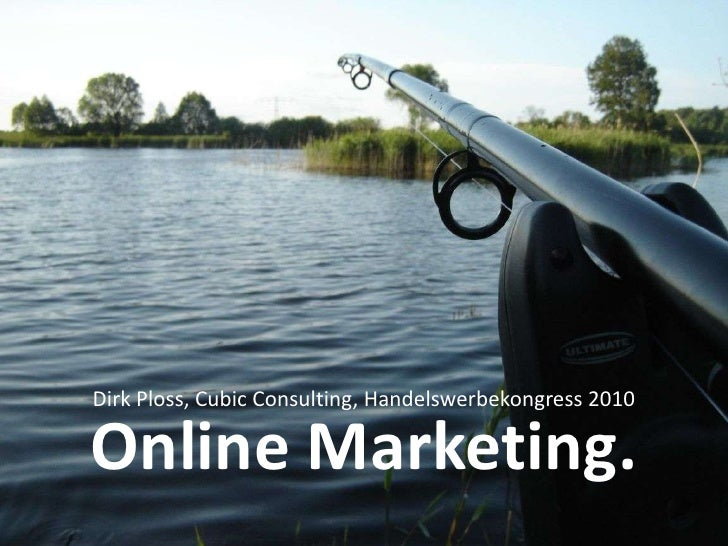 Online Marketing.<br />Dirk Ploss, Cubic Consulting, Handelswerbekongress 2010<br />