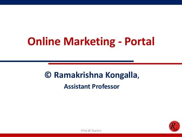 Online Marketing - Portal© Ramakrishna Kongalla,Assistant ProfessorRtist @ Tourism