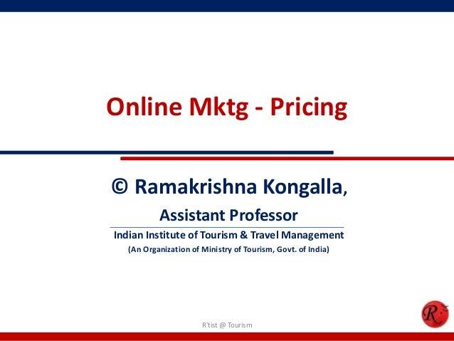 Online Mktg - Pricing© Ramakrishna Kongalla,Assistant ProfessorIndian Institute of Tourism & Travel Management(An Organiza...