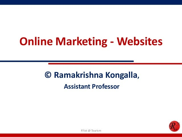 Online Marketing - Websites© Ramakrishna Kongalla,Assistant ProfessorRtist @ Tourism