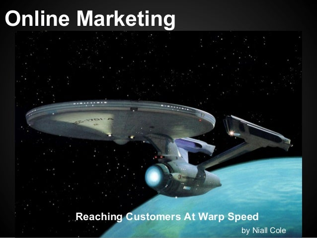 Online Marketing      Reaching Customers At Warp Speed                                  by Niall Cole