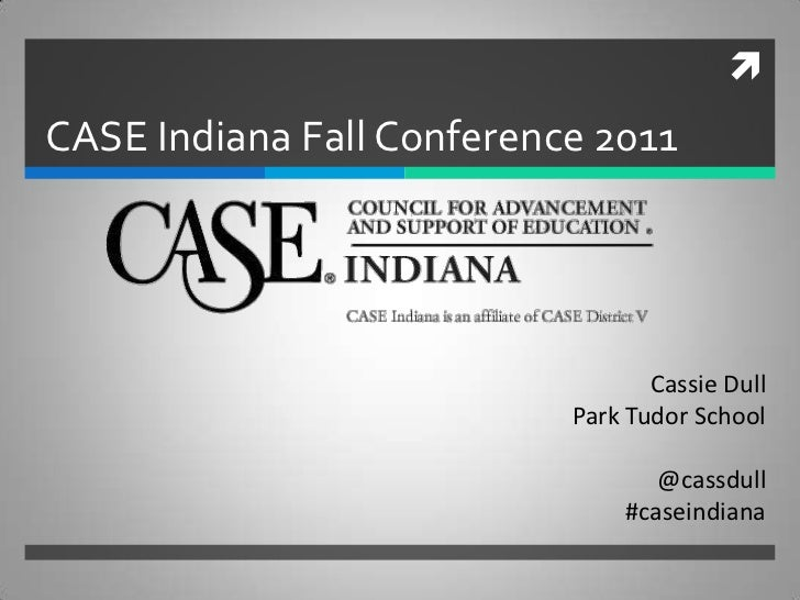 CASE Indiana Fall Conference 2011                                  Cassie Dull                           Park Tudor Schoo...