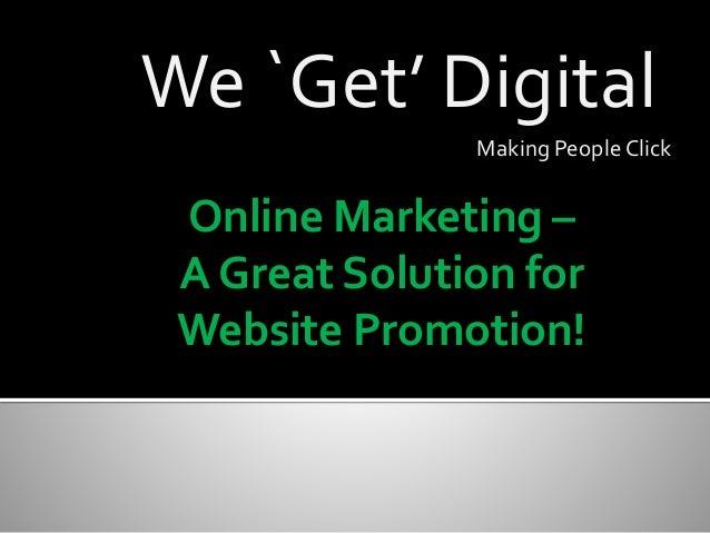 We `Get' Digital Making People Click Online Marketing – A Great Solution for Website Promotion!