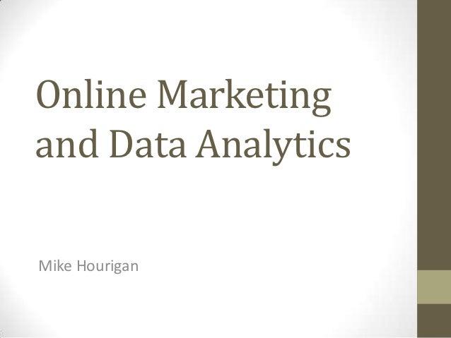 Online Marketingand Data AnalyticsMike Hourigan