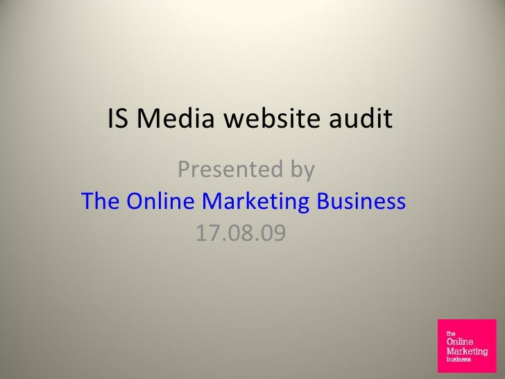IS Media website audit Presented by The  Online Marketing  Business 17.08.09