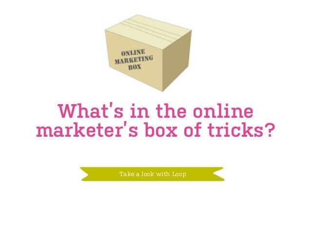 What's in the online marketer's box of tricks? Take a look with Loop