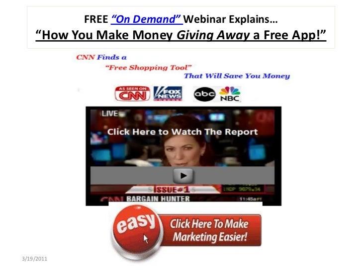 "FREE ""On Demand"" Webinar Explains…    ""How You Make Money Giving Away a Free App!""3/19/2011"