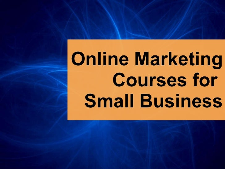 Online Marketing Courses   for   Small Business