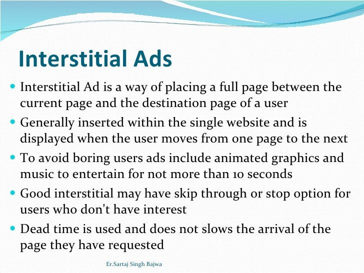 Interstitial Ads <ul><li>Interstitial Ad is a way of placing a full page between the current page and the destination page...