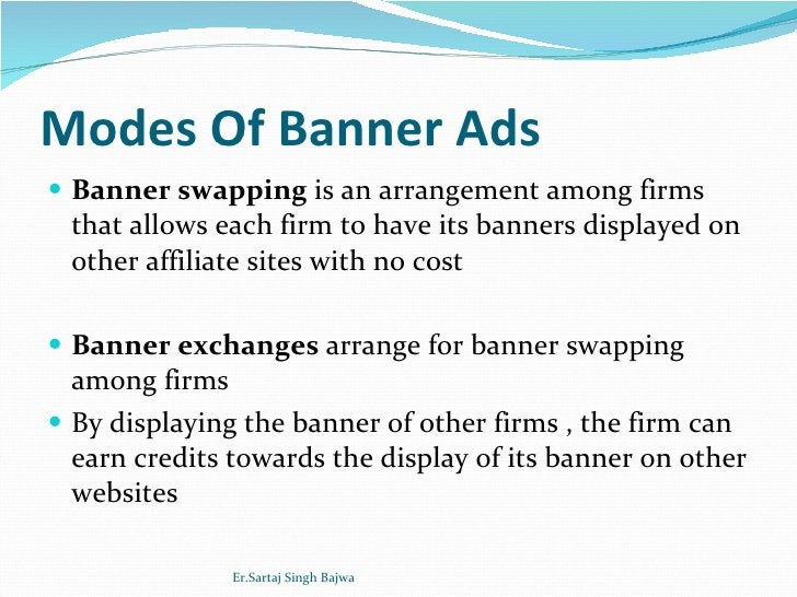 Modes Of Banner Ads <ul><li>Banner swapping  is an arrangement among firms that allows each firm to have its banners displ...