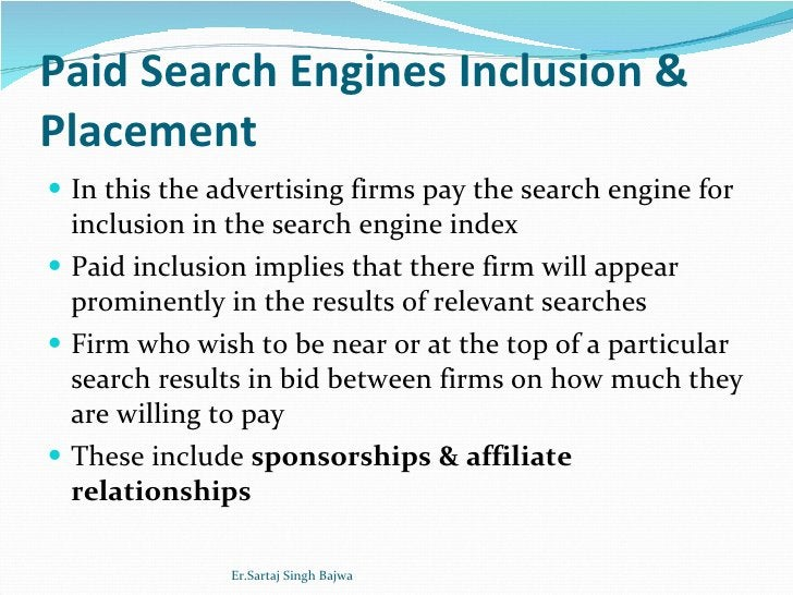 Paid Search Engines Inclusion & Placement <ul><li>In this the advertising firms pay the search engine for inclusion in the...