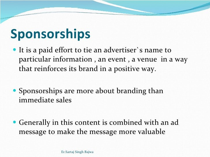 Sponsorships <ul><li>It is a paid effort to tie an advertiser`s name to particular information , an event , a venue  in a ...