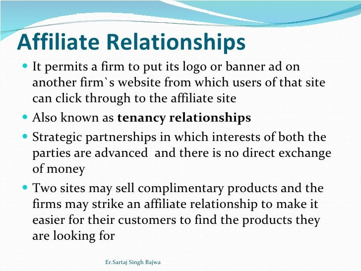 Affiliate Relationships <ul><li>It permits a firm to put its logo or banner ad on another firm`s website from which users ...