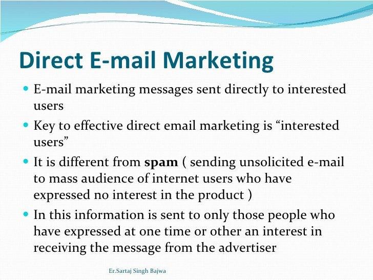 Direct E-mail Marketing <ul><li>E-mail marketing messages sent directly to interested users  </li></ul><ul><li>Key to effe...
